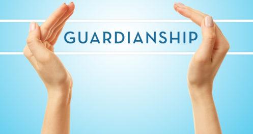 Guardianships – Part 1: What is a Guardianship?